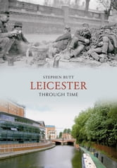 Leicester Through Time ebook by Stephen Butt