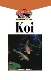 The Koi - An Owner's Guide to a Happy Healthy Fish ebook by Gregory Skomal PhD