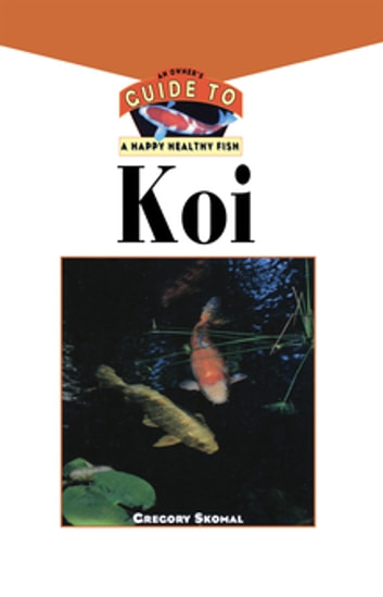 The Koi - An Owner's Guide to a Happy Healthy Fish ebook by Gregory Skomal,Tom Graham,Laurie Connable