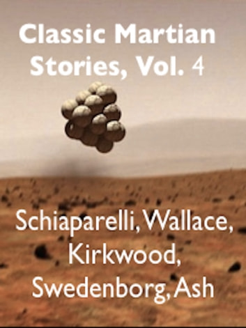 Classic Martian Stories, Vol. 4 ebook by Giovanni Schiaparelli,Alfred Russel Wallace,Daniel Kirkwood