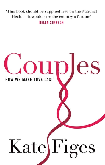 Couples - How We Make Love Last ebook by Kate Figes