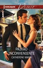 Paixão inconveniente ebook by Catherine Mann