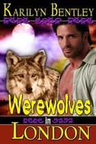 Werewolves in London ebook by Karilyn  Bentley