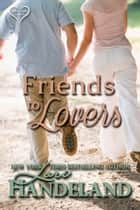 Friends to Lovers - A Feel Good Classic Contemporary Romance ebook by