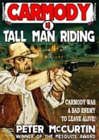 Carmody 4: Tall Man Riding ebook by Peter McCurtin