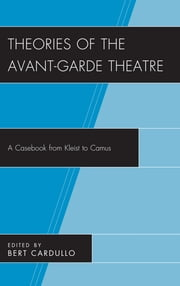 Theories of the Avant-Garde Theatre - A Casebook from Kleist to Camus ebook by Bert Cardullo