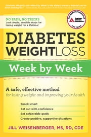 Diabetes Weight Loss: Week by Week - A Safe, Effective Method for Losing Weight and Improving Your Health ebook by Jill   Weisenberger