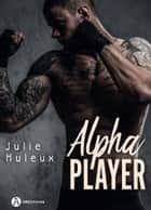Alpha Player ebook by Julie Huleux
