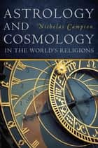 Astrology and Cosmology in the World's Religions ebook by Nicholas Campion