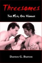 Threesomes: Two Men, One Woman ebook by Darren G. Burton