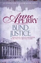 Blind Justice (William Monk Mystery, Book 19) - A dangerous hunt for justice in a thrilling Victorian mystery ebook by Anne Perry