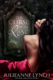 The Curse of the Rose ebook by Julieanne Lynch