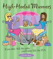 High-Heeled Manners - If You Obey All the Rules, You'll Miss All the Fun ebook by The Editors of Conari Press