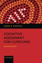 Cognitive Assessment for Clinicians ebook by John R Hodges
