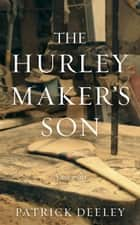 The Hurley Maker's Son ebook by Patrick Deeley