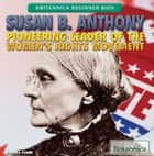 Susan B. Anthony - Pioneering Leader of the Women's Rights Movement ebook by Barbra Penn, Tracey Baptiste