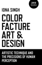 Color, Facture, Art and Design ebook by Iona Singh