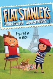 Flat Stanley's Worldwide Adventures #11: Framed in France ebook by Jeff Brown,Macky Pamintuan