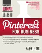 Ultimate Guide to Pinterest for Business ebook by Karen Leland