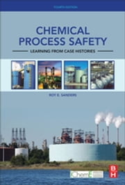 Chemical Process Safety - Learning from Case Histories ebook by Roy E. Sanders