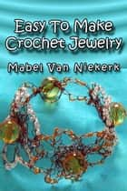 Easy To Make Crochet Jewelry ebook by Mabel Van Niekerk
