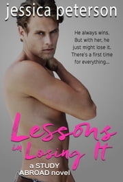 Lessons In Losing It - A Study Abroad Novel ebook by Jessica Peterson