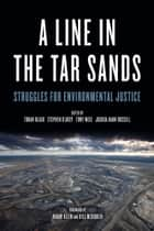 A Line In The Tar Sands - Struggles fo Environmental Justice eBook by Stephen D'Arcy, Joshua Kahn Russell, Naomi Klein