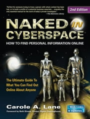 Naked in Cyberspace - How to Find Personal Information Online ebook by Carole A Lane