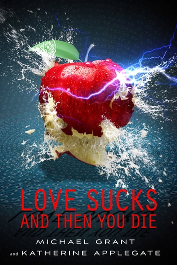 Love Sucks and Then You Die ebook by Michael Grant,Katherine Applegate