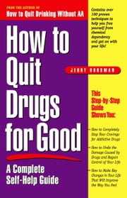 How to Quit Drugs for Good - A Complete Self-Help Guide ebook by Jerry Dorsman