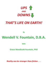 UPS and DOWNS - That's Life on Earth! ebook by Wendell V. Fountain, D.B.A.