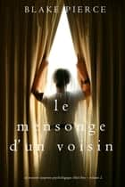 Le mensonge d'un voisin (Un mystère suspense psychologique Chloé Fine – Volume 2) ebook by