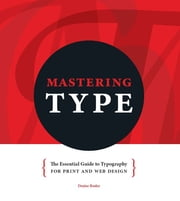 Mastering Type - The Essential Guide to Typography for Print and Web Design ebook by Denise Bosler