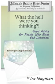 What the Hell Were You Thinking?: Good Advice for People Who Make Bad Decisions ebook by Ira Nayman