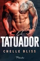 El tatuador ebook by Chelle Bliss