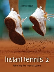 Instant tennis 2: Winning the mental game ebook by Ideas, Infinite