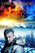 Celibate Cold ebook by Lynn Townsend