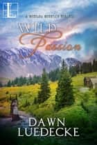 Wild Passion ebook by Dawn Luedecke