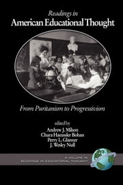 Readings in American Educational Thought - From Puritanism to Progressivism ebook by Andrew J. Milson,Chara Haeussler Bohan,Perry L. Glanzer,J. Wesley Null