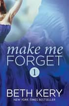 Make Me Forget (Make Me: Part One) ebook by Beth Kery