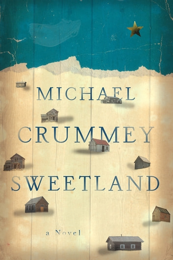 Sweetland: A Novel ebook by Michael Crummey