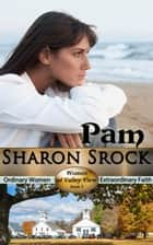Pam - WOMEN OF VALLEY VIEW, #3 ebook by Sharon Srock