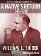 A Native's Return, 1945-1988 ebook by William L. Shirer