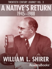 A Native's Return, 1945-1988 - Twentieth Century Journey Vol. III ebook by William L. Shirer