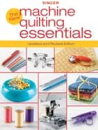 Singer New Machine Quilting Essentials - Updated and Revised Edition ebook by Editors of Creative Publishing