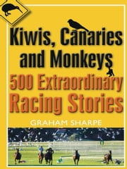 Kiwis, Canaries and Monkeys: 500 Extraordinary Racing Stories ebook by Graham Sharpe