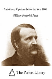 Anti-Slavery Opinions before the Year 1800 ebook by William Frederick Poole
