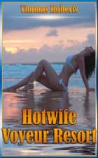 "Hotwife Voyeur Resort (Book 1 of ""Hotwife Voyeur Resort"") ebook by Thomas Roberts"