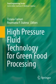 High Pressure Fluid Technology for Green Food Processing ebook by Tiziana Fornari,Roumiana P. Stateva