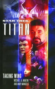 Star Trek: Titan #1: Taking Wing - Taking Wing ebook by Michael A. Martin,Andy Mangels